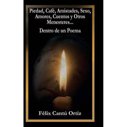 Piedad, Caf�, Amistades, Sexo, Amores, Cuentos Y Otros Menesteres... Dentro De Un Poema - (Hardcover) - image 1 of 1