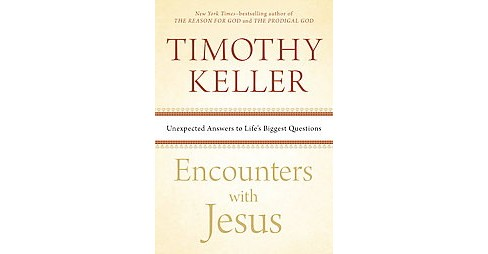 Encounters With Jesus : Unexpected Answers to Life's Biggest Questions (Reprint) (Paperback) (Timothy - image 1 of 1
