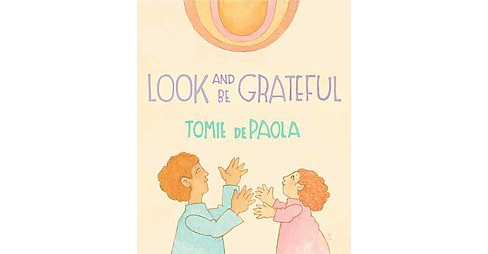 Look and Be Grateful (Hardcover) (Tomie dePaola) - image 1 of 1