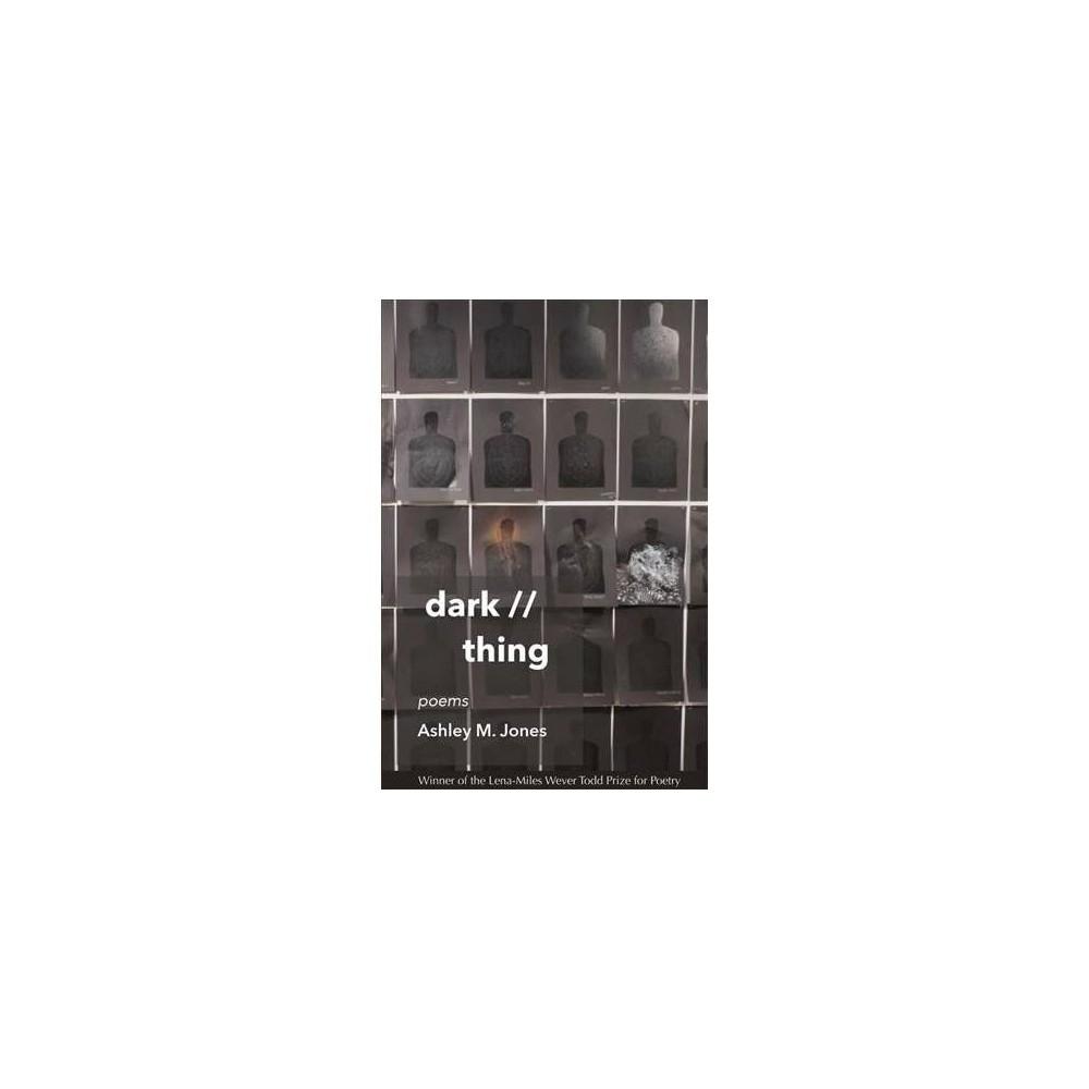 Dark // Thing : Poems - by Ashley M. Jones (Paperback)