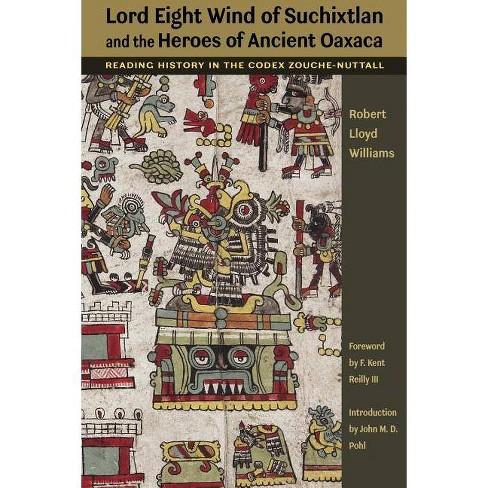 Lord Eight Wind of Suchixtlan and the Heroes of Ancient Oaxaca - by  Robert Lloyd Williams (Paperback) - image 1 of 1