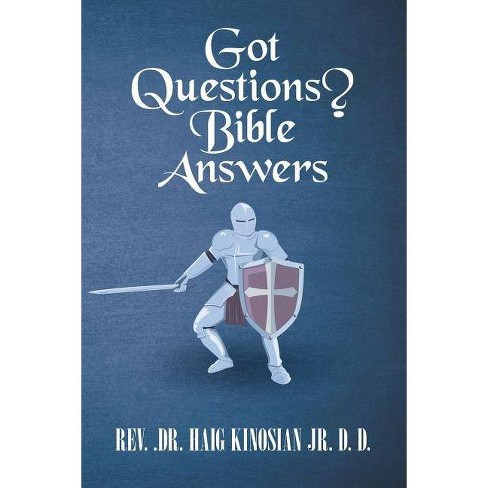 Got Questions? Bible Answers - by  Rev Dr Haig Kinosian Jr D D (Paperback) - image 1 of 1