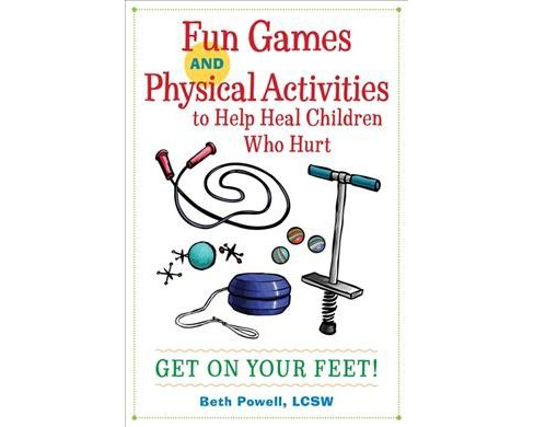 Fun Games and Physical Activities to Help Heal Children Who Hurt : Get on Your Feet! -  (Paperback) - image 1 of 1