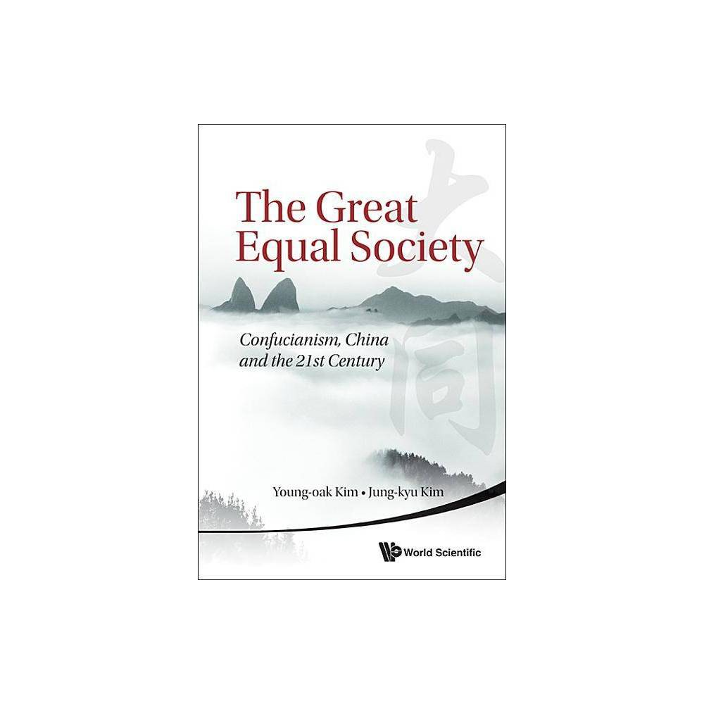 Great Equal Society The Confucianism China And The 21st Century By Young Oak Kim Jung Kyu Kim Paperback