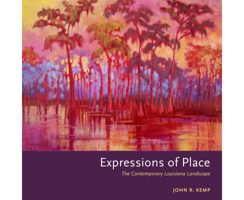 Expressions of Place : The Contemporary Louisiana Landscape (Hardcover) (John R. Kemp) - image 1 of 1