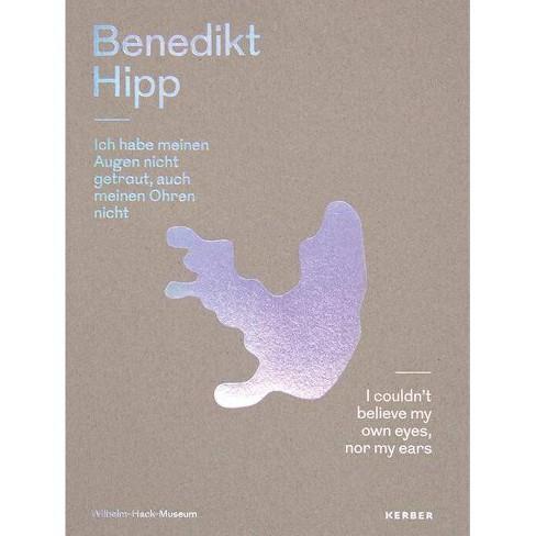 Benedikt Hipp: I Couldn't Believe My Own Eyes, Nor My Ears - (Paperback) - image 1 of 1