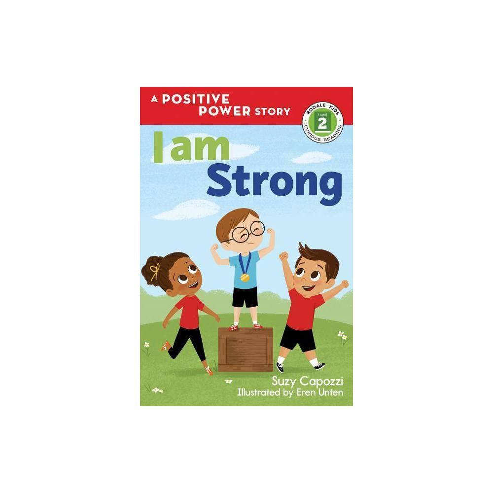 I Am Strong Rodale Kids Curious Readers Level 2 By Suzy Capozzi Hardcover