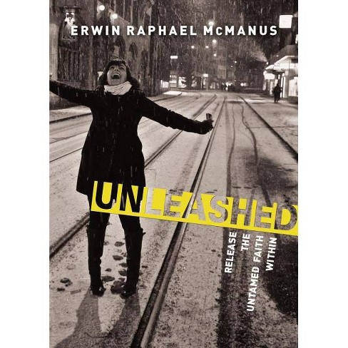 Unleashed - by  Erwin Raphael McManus (Paperback) - image 1 of 1