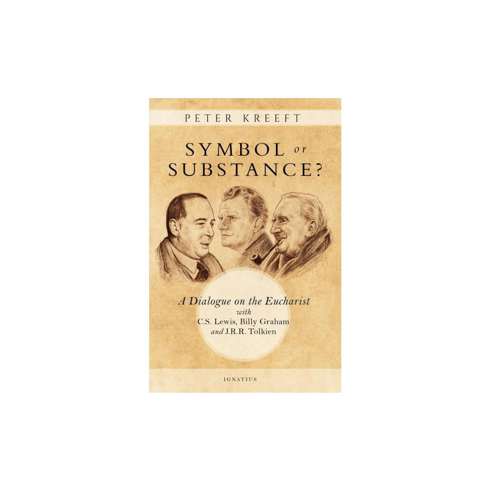 Symbol or Substance? : A Dialogue on the Eucharist With C. S. Lewis, J. R. R. Tolkien, and Billy Graham