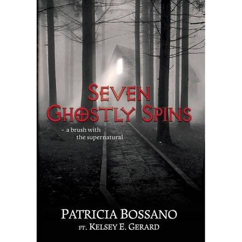 Seven Ghostly Spins - by Patricia Bossano & Kelsey E Gerard (Hardcover)