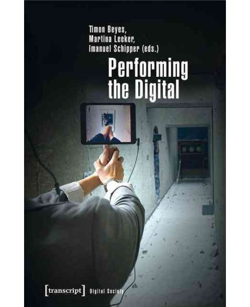 Performing the Digital : Performativity and Performance Studies in Digital Cultures (Paperback) - image 1 of 1