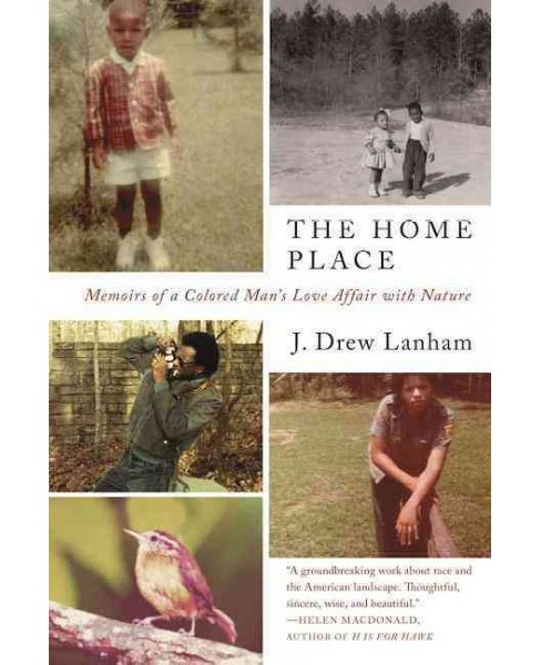 Home Place : Memoirs of a Colored Man's Love Affair With Nature (Reprint) (Paperback) (J. Drew Lanham) - image 1 of 1