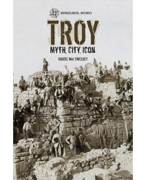 Troy : Myth, City, Icon -  (Archaeological Histories) by Naoise MAC Sweeney (Paperback) - image 1 of 1