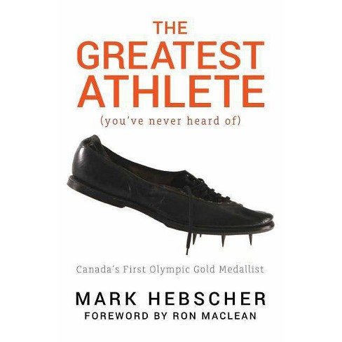 The Greatest Athlete (You've Never Heard Of) - by  Mark Hebscher (Paperback) - image 1 of 1