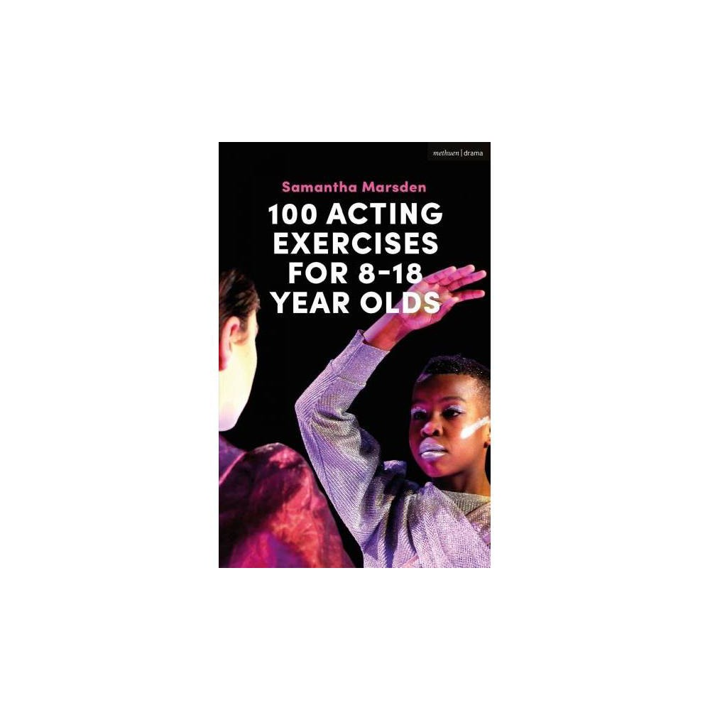 100 Acting Exercises for 8-18 Year Olds - by Samantha Marsden (Paperback)