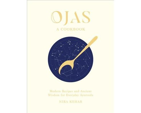 Ojas : A Cookbook: Modern Recipes and Ancient Wisdom for Everyday Ayurveda -  by Nira Kehar (Hardcover) - image 1 of 1
