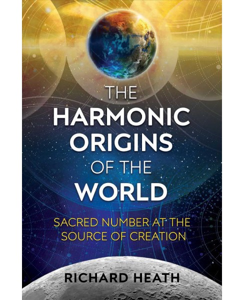 Harmonic Origins of the World : Sacred Number at the Source of Creation -  by Richard Heath (Paperback) - image 1 of 1