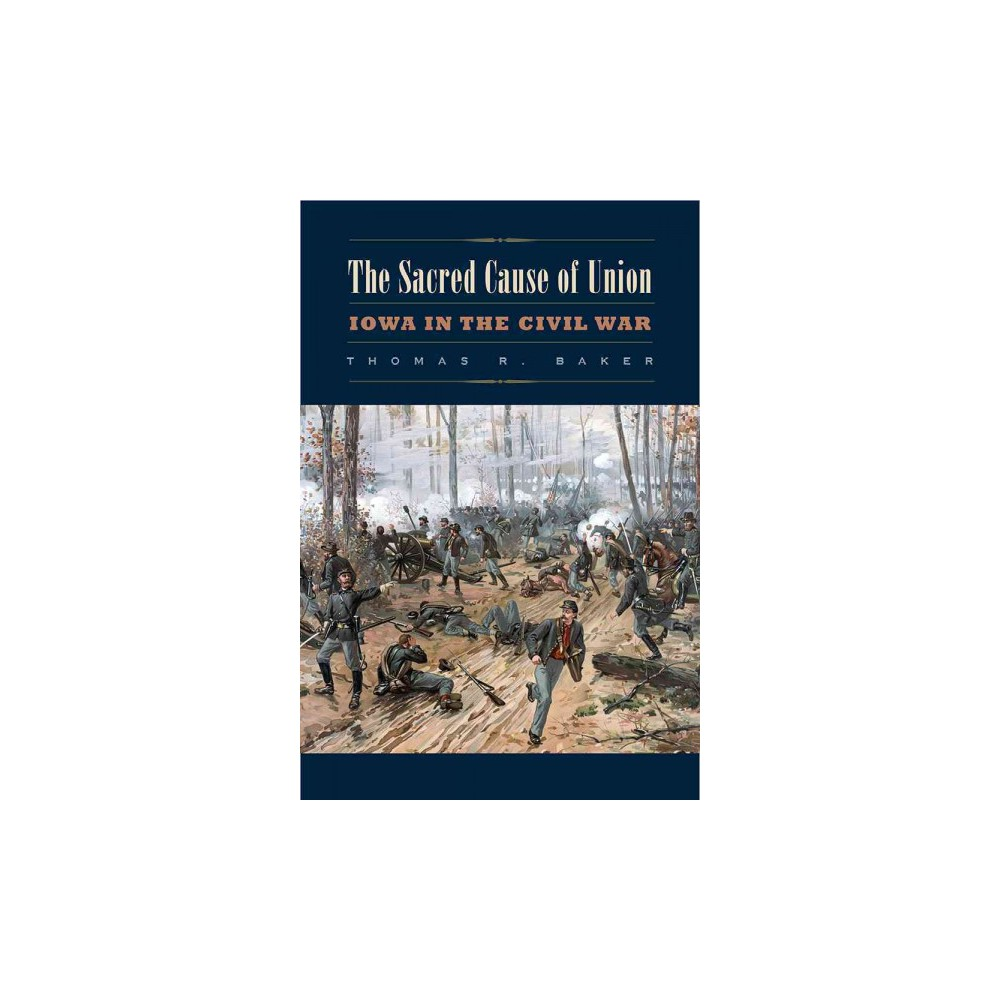 Sacred Cause of Union : Iowa in the Civil War (Paperback) (Thomas R. Baker)