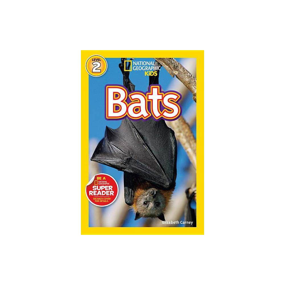 National Geographic Readers: Bats - (National Geographic Readers: Level 2) by Elizabeth Carney