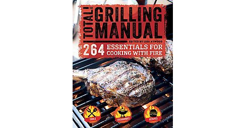 Total Grilling Manual : 264 Essentials for Cooking With Fire (Paperback) - image 1 of 1