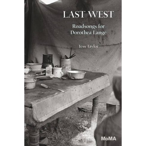 Last West: Roadsongs for Dorothea Lange - by  Tess Taylor (Paperback) - image 1 of 1