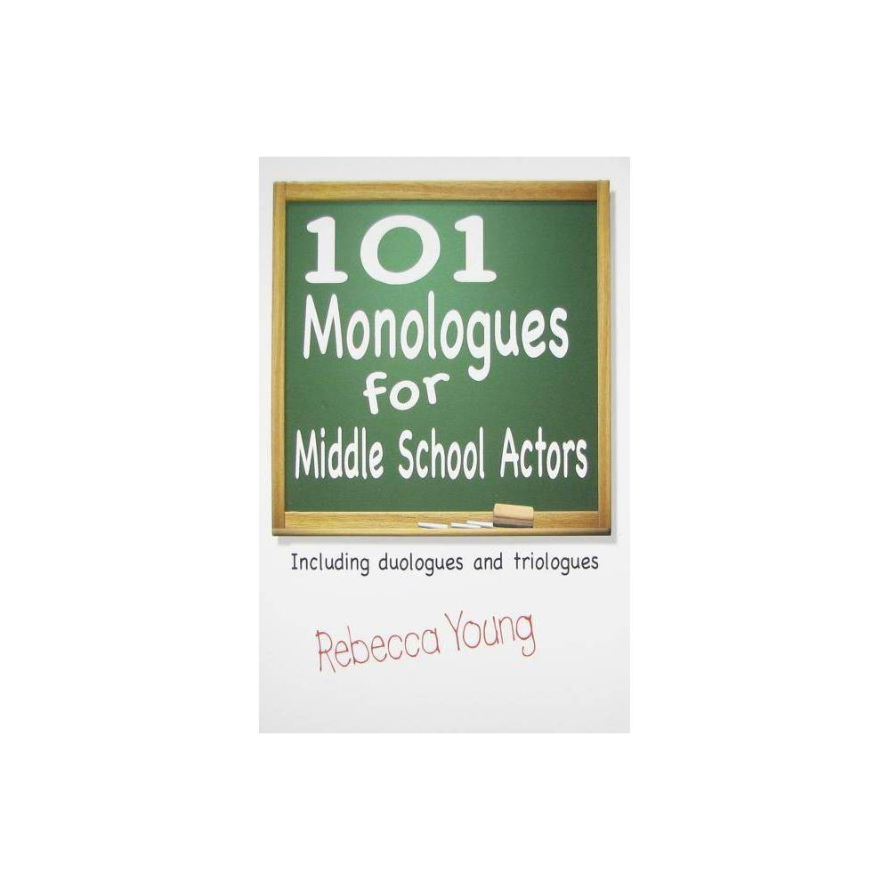 101 Monologues For Middle School Actors By Rebecca Young Paperback