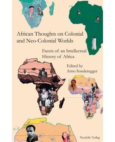 African Thoughts on Colonial and Neo-Colonial Worlds : Facets of an Intellectual History of Africa - image 1 of 1