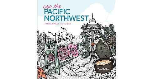 Color the Pacific Northwest : A Timber Press Coloring Book (Paperback) (Zoe Keller) - image 1 of 1