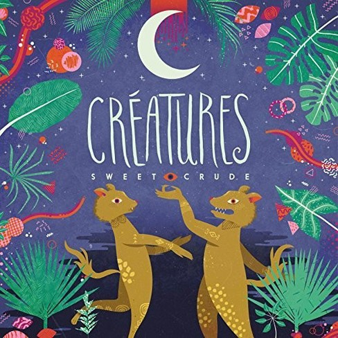 Sweet Crude - Creatures (CD) - image 1 of 1