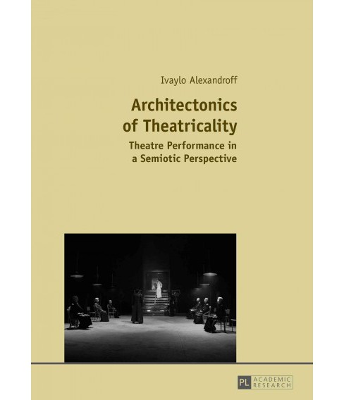 Architectonics of Theatricality : Theatre Performance in a Semiotic Perspective (Paperback) (Ivaylo - image 1 of 1