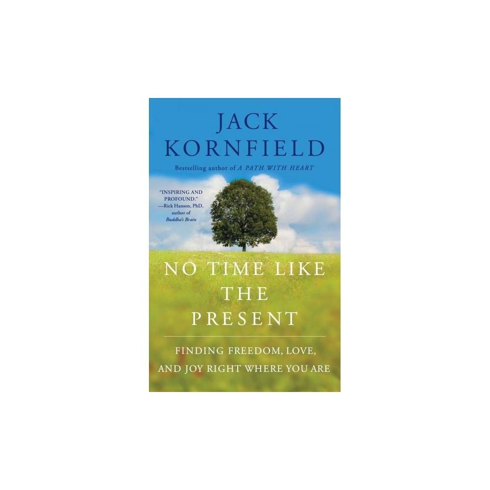 No Time Like the Present : Finding Freedom, Love, and Joy Right Where You Are - Reprint (Paperback)