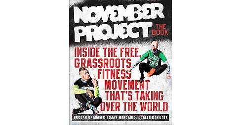 November Project The Book : Inside the Free, Grassroots Fitness Movement That's Taking over the World - image 1 of 1