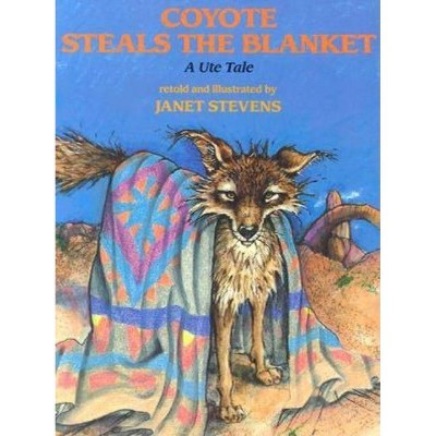 Coyote Steals the Blanket - (Ute Tales) by  Janet Stevens (Paperback)