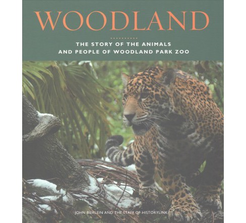 Woodland : The Story of the Animals and People of Woodland Park Zoo (Paperback) (John Bierlein) - image 1 of 1