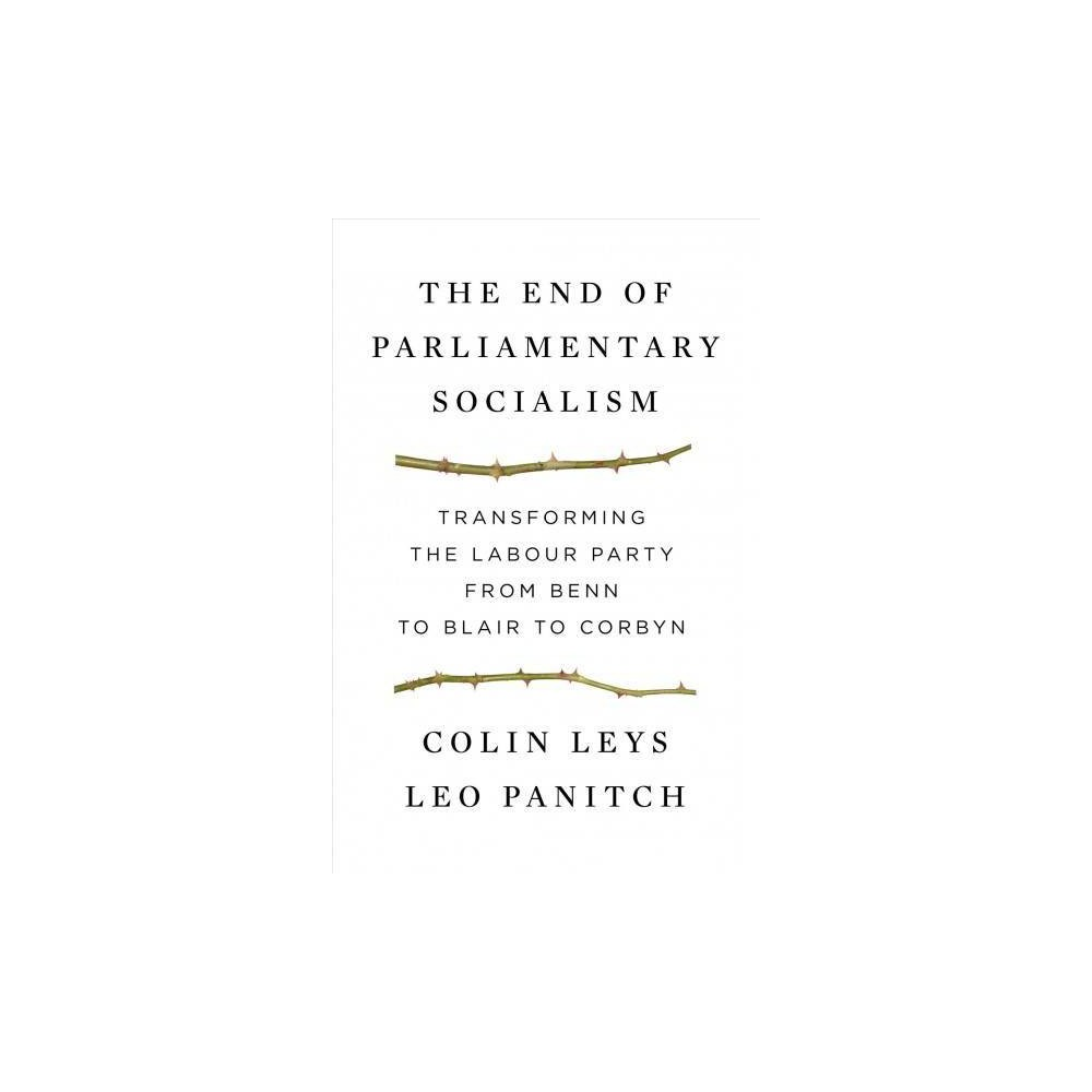 The End of Parliamentary Socialism - by Colin Leys (Paperback)