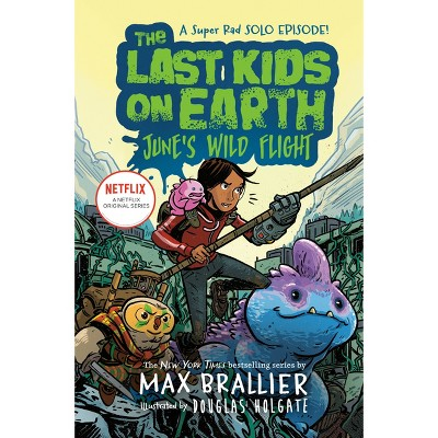 The Last Kids on Earth: June's Wild Flight - by  Max Brallier (Hardcover)