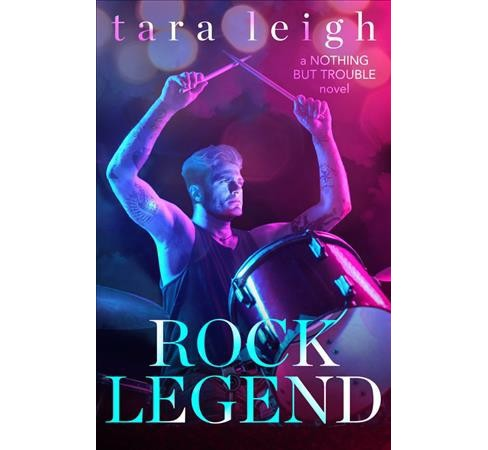 Rock Legend -  (Nothing but Trouble) by Tara Leigh (Paperback) - image 1 of 1