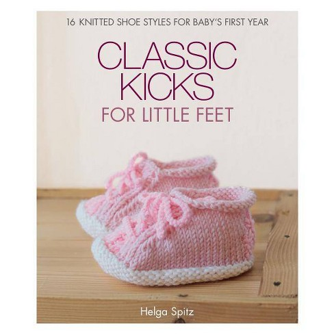 Classic Kicks for Little Feet - by  Helga Spitz (Hardcover) - image 1 of 1
