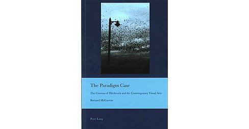 Paradigm Case : The Cinema of Hitchcock and the Contemporary Visual Arts (Paperback) (Bernard Mccarron) - image 1 of 1