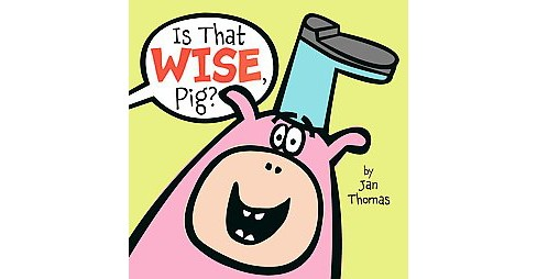 Is That Wise, Pig? (School And Library) (Jan Thomas) - image 1 of 1