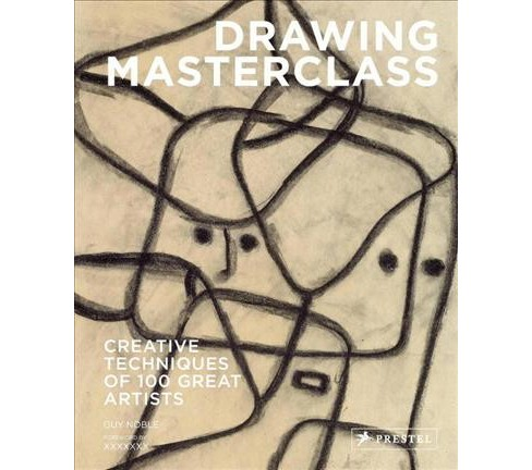 Drawing Masterclass : 100 Creative Techniques of Great Artists (Paperback) (Guy Noble) - image 1 of 1