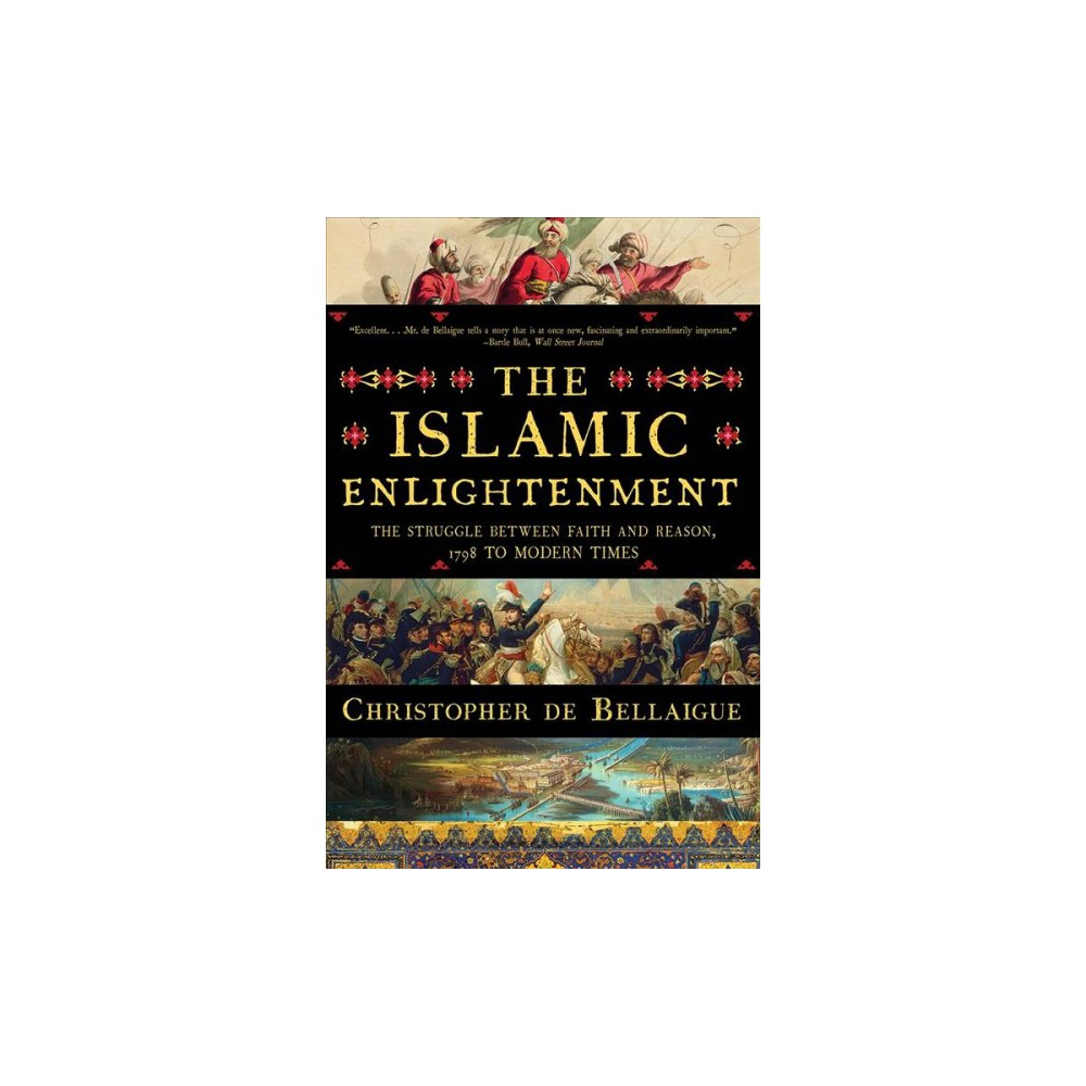 Islamic Enlightenment : The Struggle Between Faith and Reason, 1798 to Modern Times - Reprint