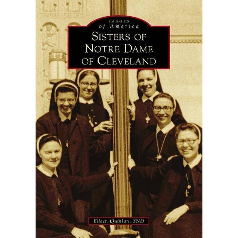 Sisters of Notre Dame of Cleveland - by  Eileen Quinlan Snd (Paperback) - image 1 of 1