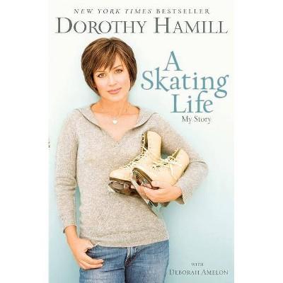 A Skating Life - by  Dorothy Hamill & Deborah Amelon (Paperback)