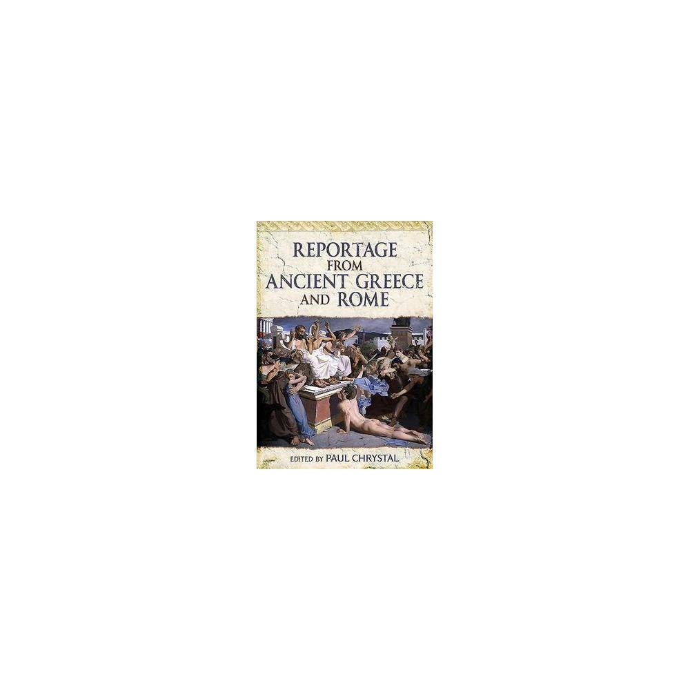 Reportage from Ancient Greece and Rome - (Hardcover)
