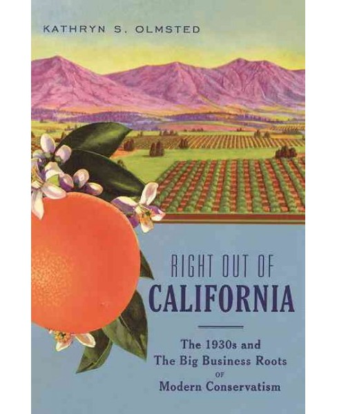 Right Out of California : The 1930s and the Big Business Roots of Modern Conservatism (Reprint) - image 1 of 1