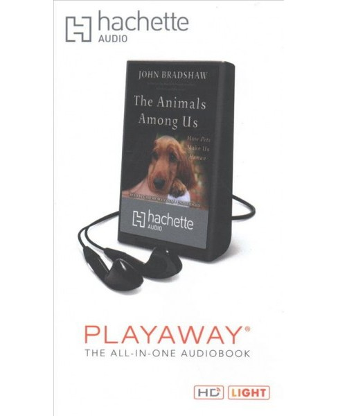 Animals Among Us : How Pets Make Us Human: Library Edition (Unabridged) (Pre-Loaded Audio Player) (John - image 1 of 1