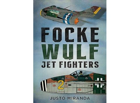 Focke Wulf Jet Fighters -  by Justo Miranda (Hardcover) - image 1 of 1