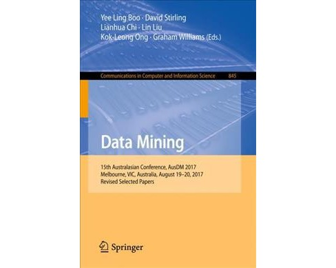 Data Mining : 15th Australasian Conference, Ausdm 2017, Melbourne, Vic, Australia, August 19-20, 2017, - image 1 of 1