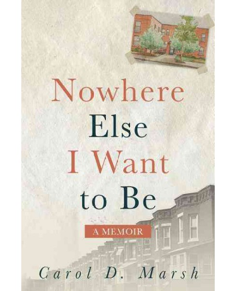 Nowhere Else I Want to Be (Paperback) (Carol D. Marsh) - image 1 of 1